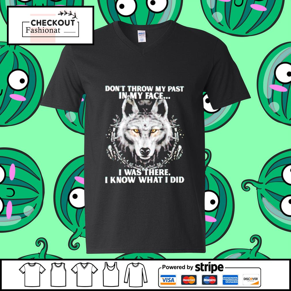 Wolf don't throw my past in my face I was there I know what I did guy v-neck t-shirt