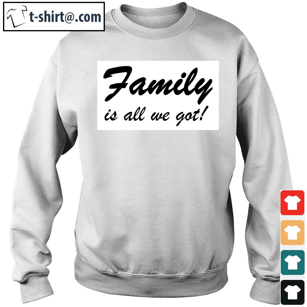 Family is all We got s sweater